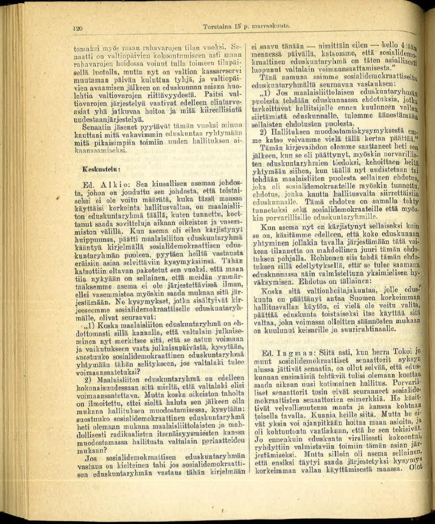Maalaisliiton kansanedustaja Santeri Alkio esitti eduskunnan täysistunnossa 15.11.1917 vastaehdotuksen korkeimman valtiovallan käyttämisestä